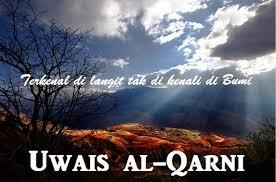 Uwais Al-Qarni, Terkenal Di Langit Tak Dikenal Di Bumi